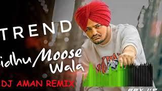 TREND SIDHU MOOSE WALA REMIX BY DJ AMAN