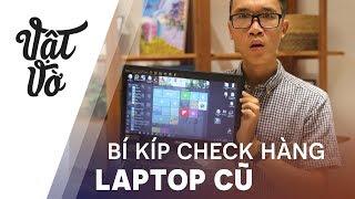 Hướng dẫn các bước kiểm tra laptop cũ