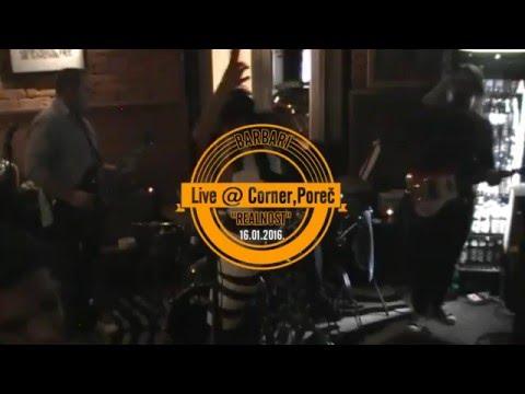BARBARI  - REALNOST -  Live @ Corner, Poreč (16.01.2016.)