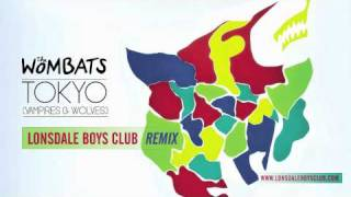 The Wombats - Tokyo (Vampires & Wolves) [Lonsdale Boys Club Remix]