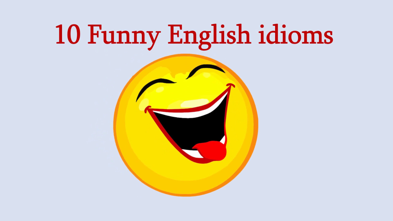 10 Funny English Idioms And Phrases How To Remember Them English