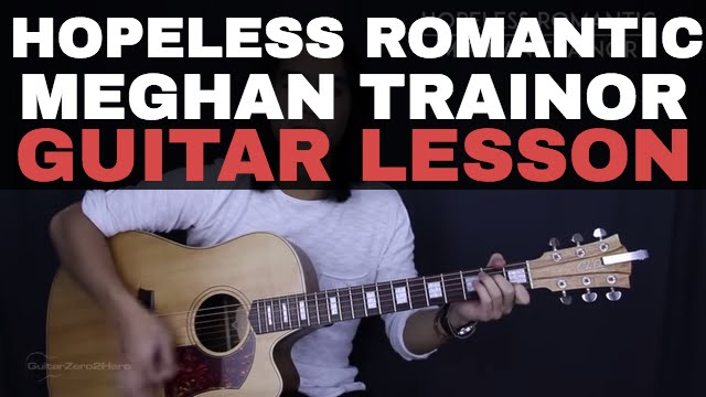 Hopeless Romantic Meghan Trainor Guitar Lesson Tutorial Acoustic