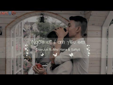 Ngốc Ơi ! Anh Yêu Em -  ChanJun ft. Như Hana & SaNyll [Video Lyrics]
