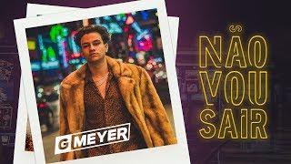 GMeyer - Não Vou Sair [part. Gabi Lopes] - Clipe Oficial