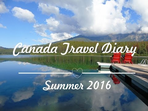 CANADA TRAVEL DIARY | SUMMER 2016