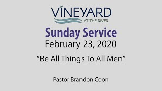 Be All Things To All Men   Vineyard at the River 2020 February 23