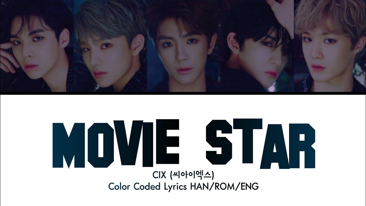 "CIX (씨아이엑스) ""Movie Star"" (Color Coded Lyrics Han/Rom/Eng/가사)"