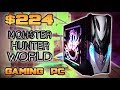 $224 Monster Hunter WORLD GAMING PC - How to Play the Latest Titles on a BUDGET!