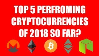 TOP 5 PERFORMING CRYPTOCURRENCIES OF 2018 SO FAR?