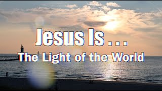 #2: Jesus is...The Light of the World