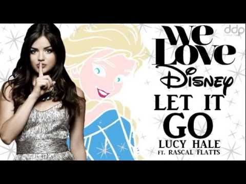 Let it go - Lucy Hale ft.  Rascal Flatts (We Love Disney)