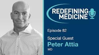 Redefining Medicine with special guest Dr. Peter Attia