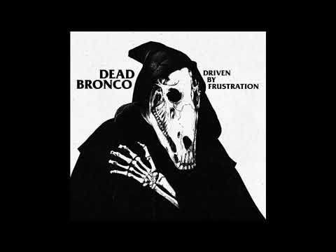 "Dead Bronco - ""Driven by Frustration"" (Full Album, 2020)"