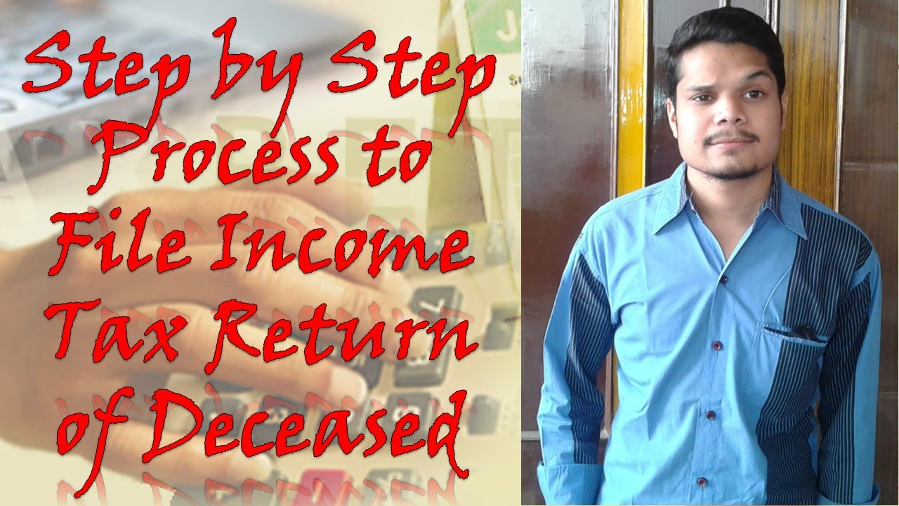 Step By Step Process To File Income Tax Return (itr) Of Deceased