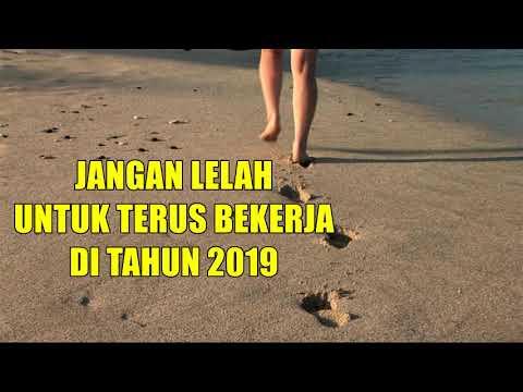 JANGAN LELAH UNTUK TERUS BEKERJA DI TAHUN 2019