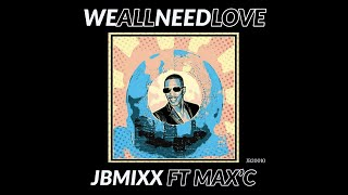 We All Need Love (JBMixx Feat. MAX'C)