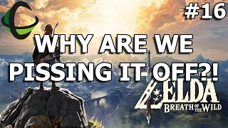 WHY ARE WE PISSING IT OFF?! - Legend Of Zelda Breath Of The Wild - Episode 16