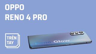 Trên tay Oppo Reno 4 Pro