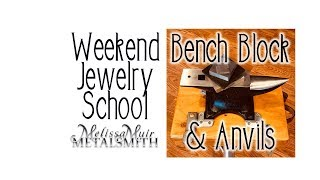 Weekend Jewelry School - Session 7 - Bench Blocks