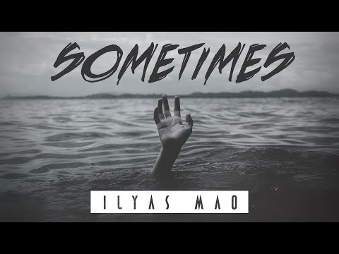 Ilyas Mao - Sometimes (Official Video)