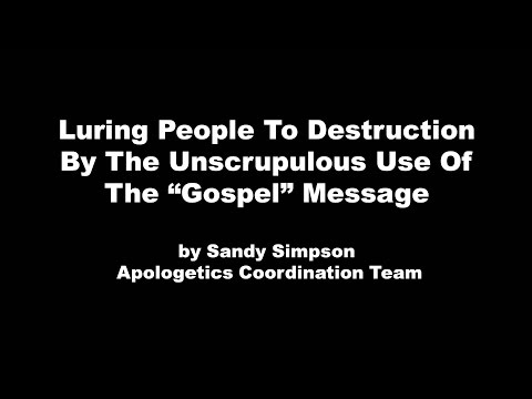 """Luring People To Destruction By The Unscrupulous Use Of The """"Gospel"""" Message by Sandy Simpson"""