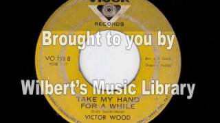 TAKE MY HAND FOR A WHILE - Victor Wood