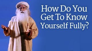 How  To Know Yourself Completely? - Sadhguru