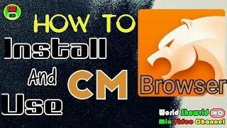 How to install and use CM Browser | Free Technology