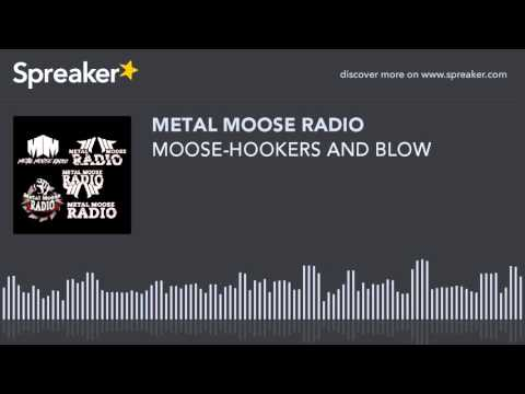MOOSE-HOOKERS AND BLOW (made with Spreaker)