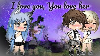 I Love You, You Love her | Gacha Life | GLMM