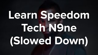 Learn Speedom Slowed Down! Tech N9ne