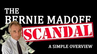 The Bernie Madoff Scandal - A Simple Overview