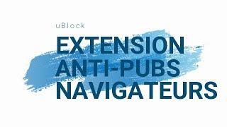 Anti-Pubs - extension navigateurs Google Chrome et Mozilla Firefox