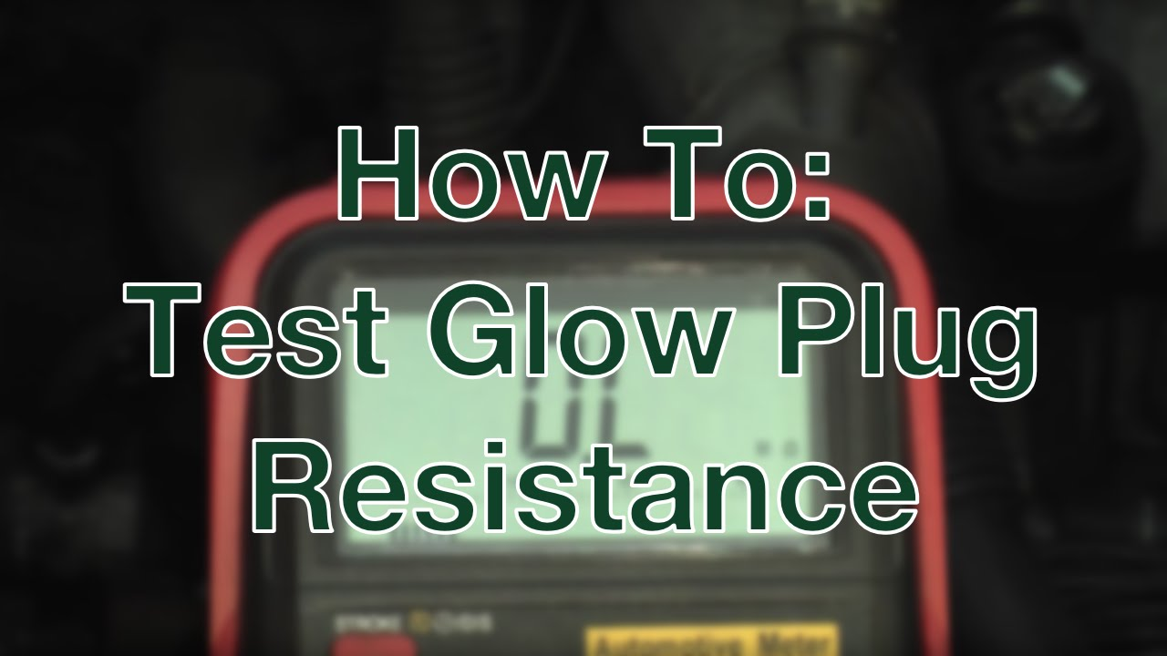 How To Test Glow Plug Resistance