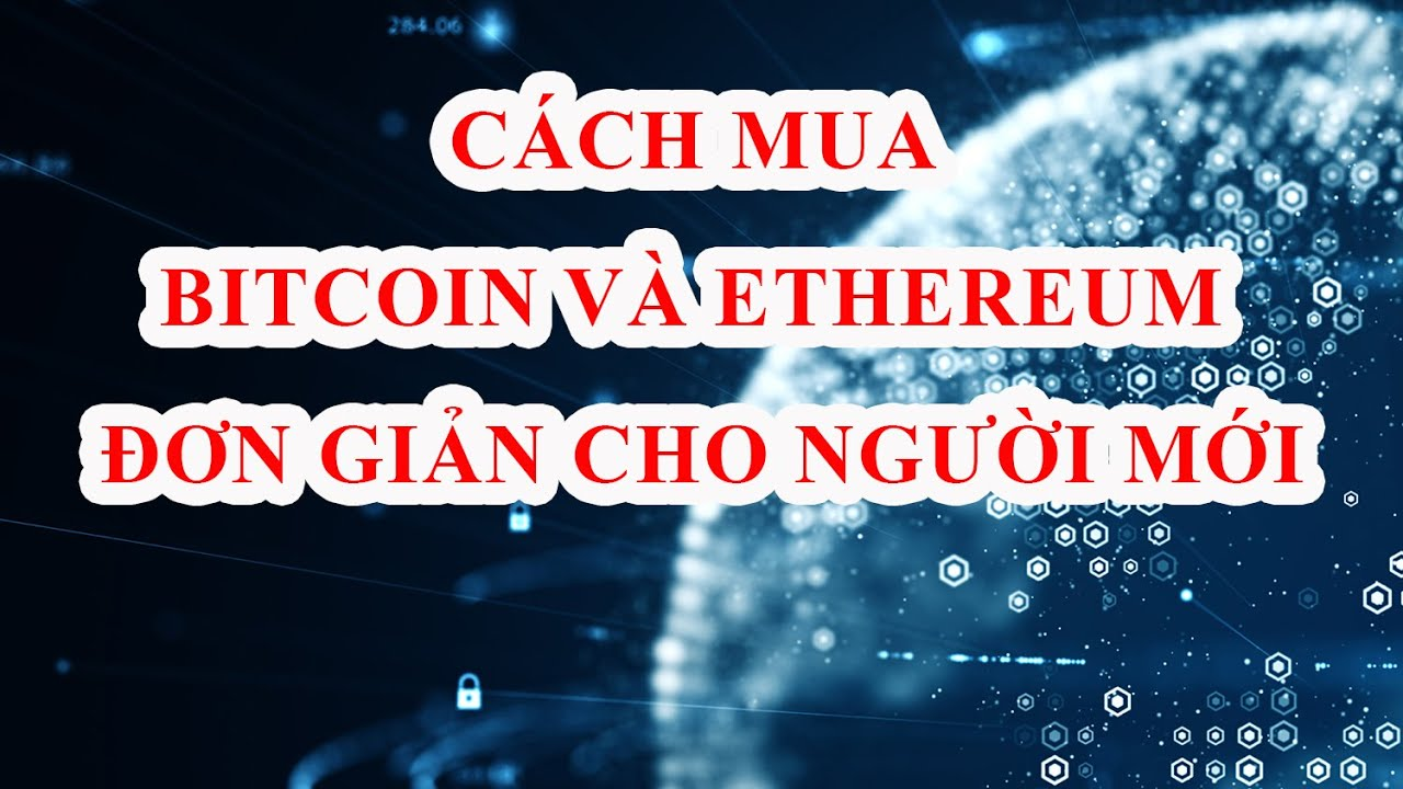 Hướng dẫn cách mua Bitcoin (Btc), Ethereum (Eth) đơn giản bằng VNĐ