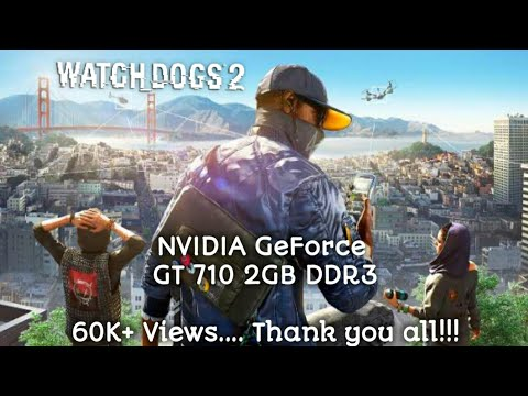 Watch Dogs 2 - NVIDIA GeForce  GT 710 2GB DDR3 and Intel Core i3 2120