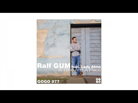Ralf GUM feat. Lady Alma - A Time And A Place (Ralf GUM Main Mix) - GOGO 077