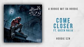 A Boogie wit da Hoodie - Come Closer Ft. Queen Naija (Hoodie SZN)