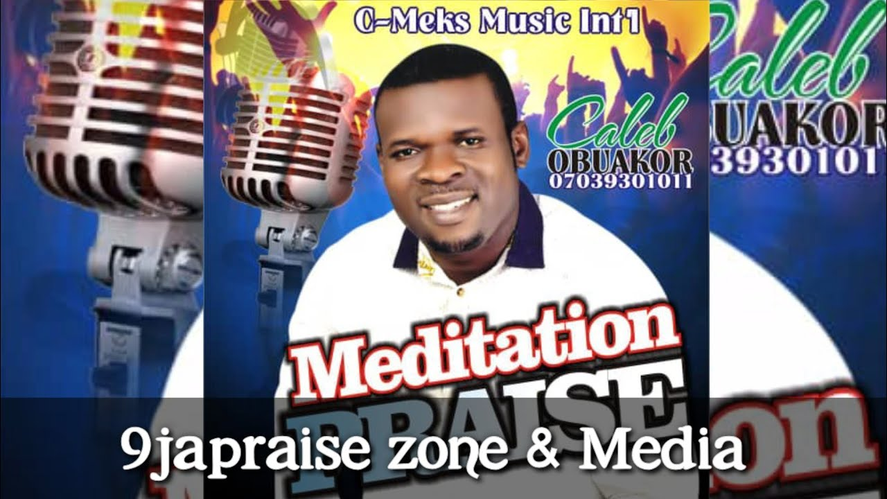 Meditation Praise — Caleb Obuakor |Latest Nigeria Gospel Music 2020