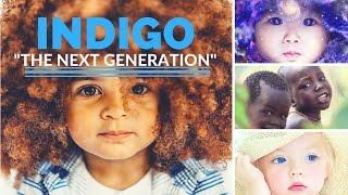 INDIGO | THE CHILDREN OF THE NEXT GENERATION