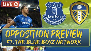 Everton vs Leeds United | Opposition Preview FT. The Blue Boyz Network