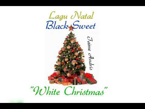 White Christmas - Black Sweet - Lagu NATAL ( Taime Andris )