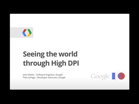 Seeing the World Through High DPI - Google I/O 2013