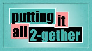 Putting it All 2 gether - July 2021
