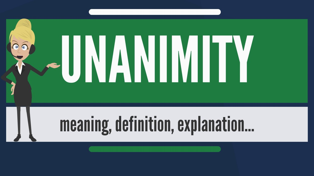 What Is Unanimity What Does Unanimity Mean Unanimity Meaning Definition Explanation