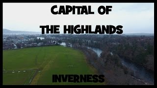 Capital of the Highlands [Inverness] by Drone
