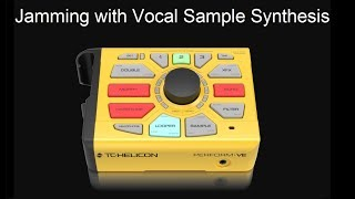 TC-Helicon Perform-VE: Jamming with Vocal Sample Synthesis