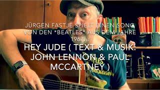 Hey Jude ( Text & Musik : John Lennon & Paul McCartney ),  gesungen und gespielt von Jürgen Fastje !