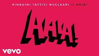 Pinguini Tattici Nucleari - Ahia!