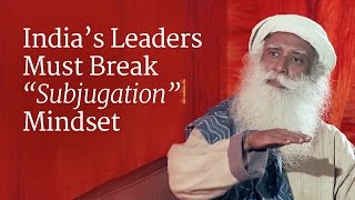 """India's Leaders Must Break """"Subjugation"""" Mindset"""